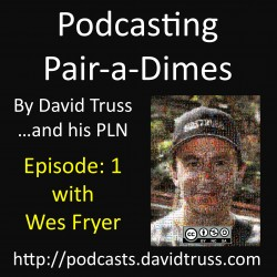 """""""Podcasting Pairadimes Episode 1 with Wes Fryer"""""""