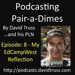Podcasting-Pair-a-Dimes-008-My-EdCampWest-Reflections-Cover